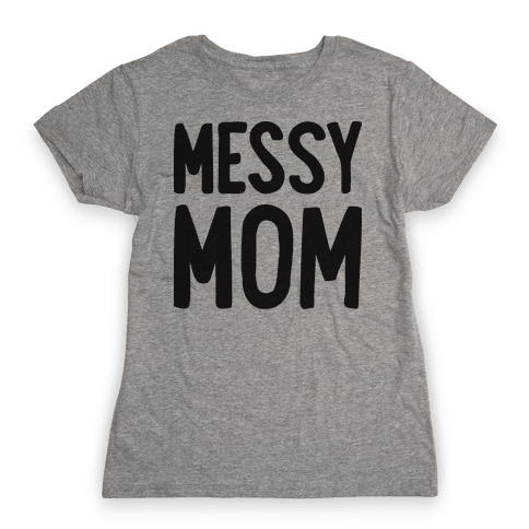 Messy Mom Womens T-Shirt