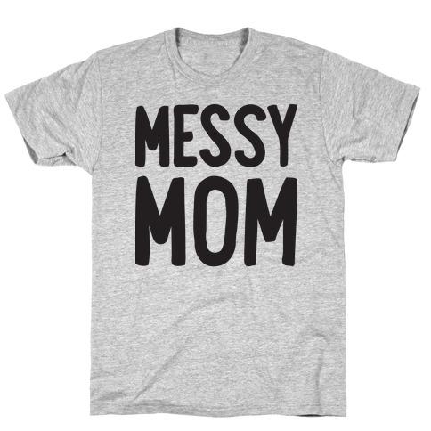 Messy Mom T-Shirt