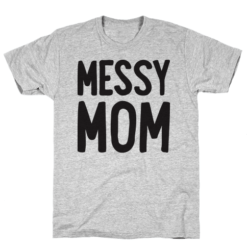 Messy Mom Mens T-Shirt