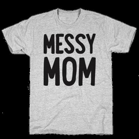 Messy Mom Mens T-Shirt