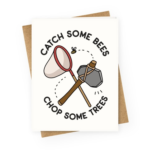 Catch Some Bees Chop Some Trees Greeting Card