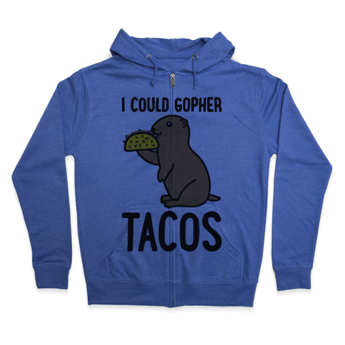 I Could Gopher Tacos Zip Hoodie