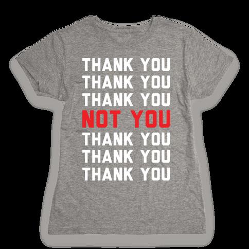 Thank You Not You Womens T-Shirt