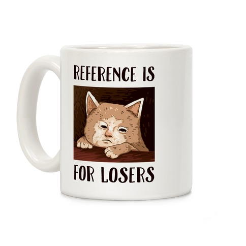 Reference Is For Losers Coffee Mug