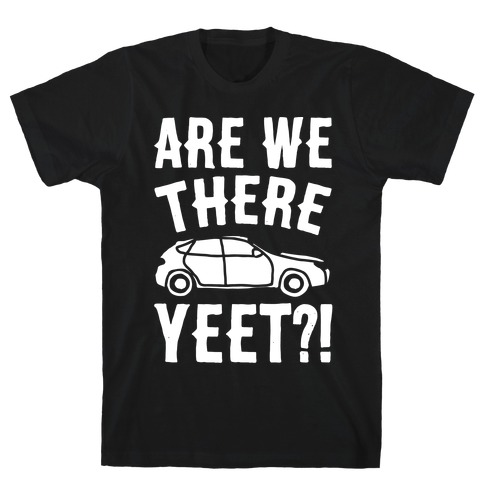 Are We There Yeet Parody White Print T-Shirt