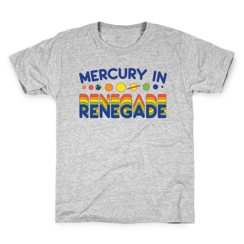 Mercury In Renegade Renegade Renegade Kids T-Shirt