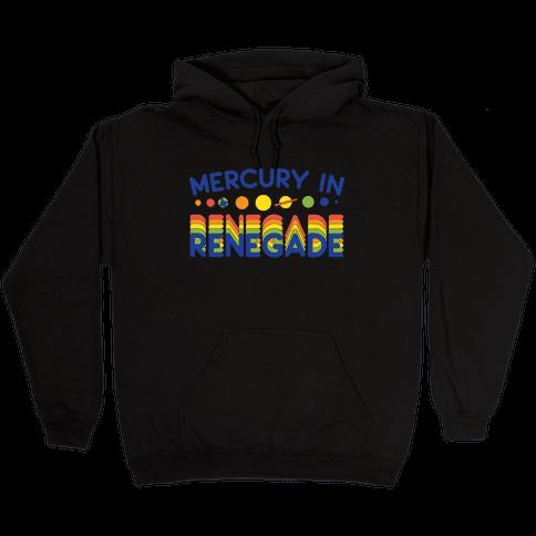 Mercury In Renegade Renegade Renegade Hooded Sweatshirt