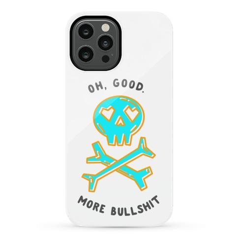 Oh Good More Bullshit  Phone Case