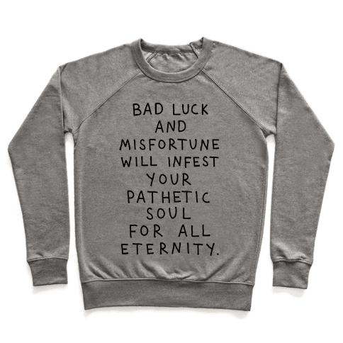 Bad Luck And Misfortune Will Infest Your Pathetic Soul For All Eternity Pullover