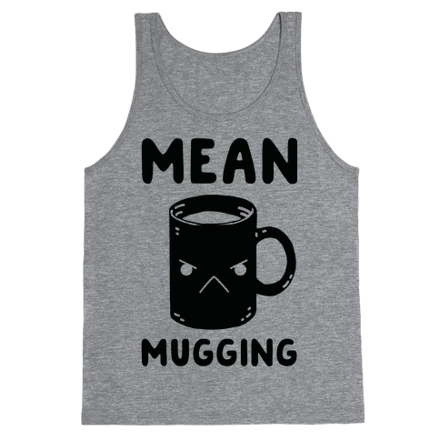 Mean mugging Tank Top