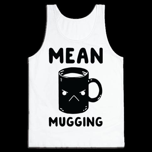 Mean mugging Tank Top