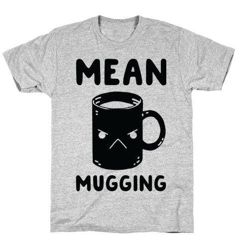Mean mugging T-Shirt