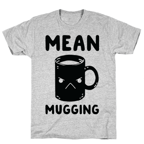 Mean mugging Mens T-Shirt