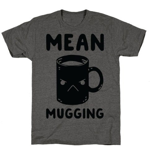 Mean mugging T-Shirt