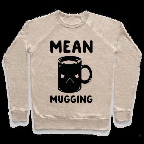 Mean mugging Pullover