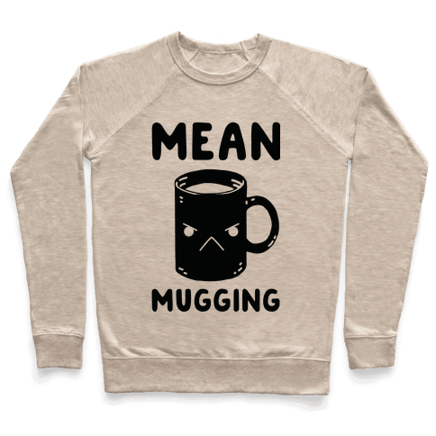 Mean mugging Pullover