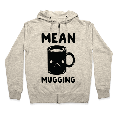 Mean mugging Zip Hoodie