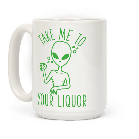 Take Me To Your Liquor Coffee Mug