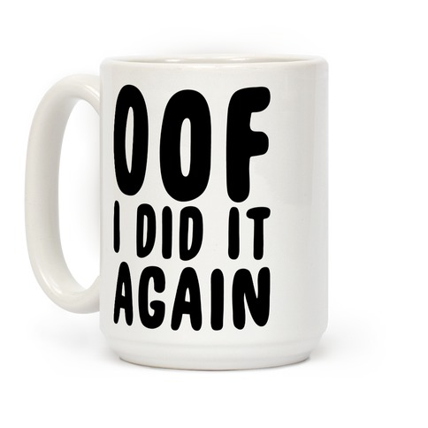 Oof I Did it Again Coffee Mug