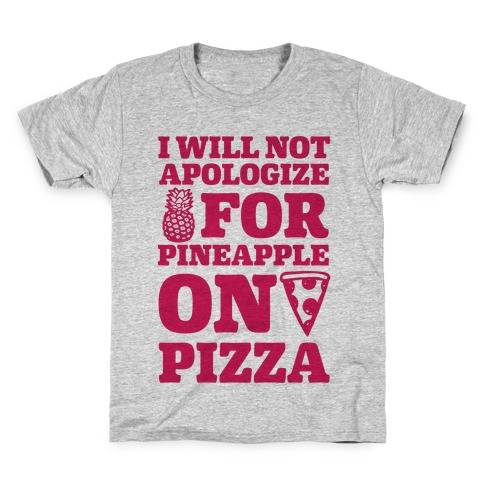 I Will Not Apologize For Pineapple On Pizza Kids T-Shirt