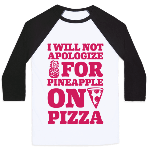I Will Not Apologize For Pineapple On Pizza Baseball Tee