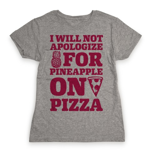 I Will Not Apologize For Pineapple On Pizza Womens T-Shirt