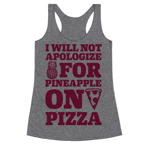 I Will Not Apologize For Pineapple On Pizza Racerback Tank Top