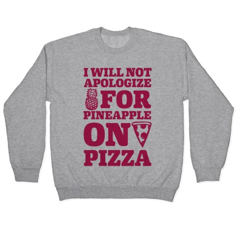 I Will Not Apologize For Pineapple On Pizza Pullover