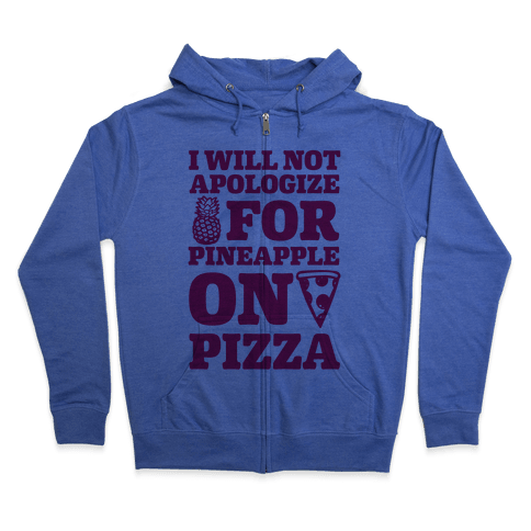 I Will Not Apologize For Pineapple On Pizza Zip Hoodie
