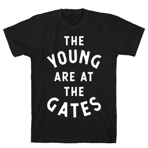 The Young Are At the Gates T-Shirt