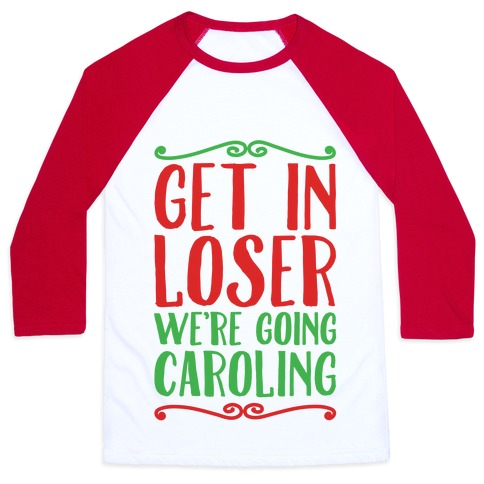 Get In Loser We're Going Caroling Parody Baseball Tee