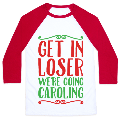 Get In Loser We're Going Caroling Parody Baseball Tee