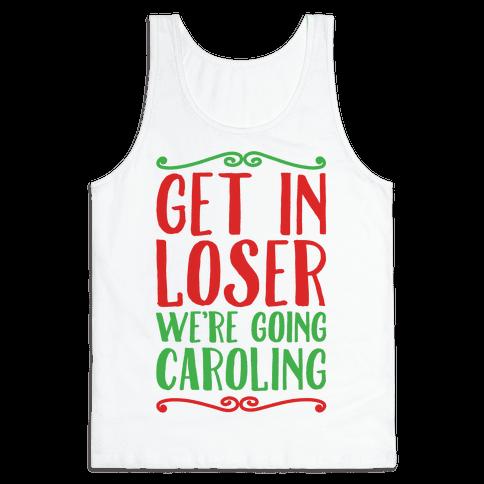 Get In Loser We're Going Caroling Parody Tank Top
