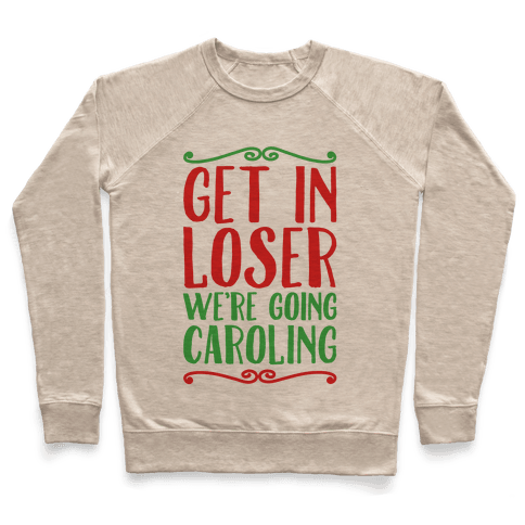 Get In Loser We're Going Caroling Parody Pullover