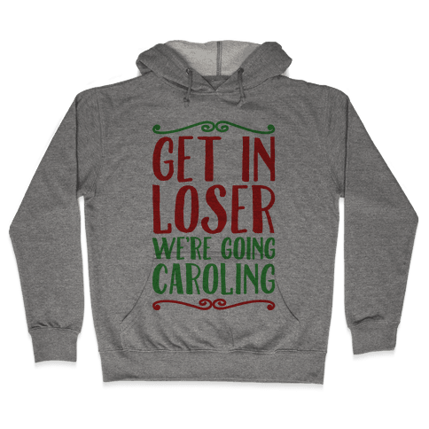 Get In Loser We're Going Caroling Parody Hooded Sweatshirt