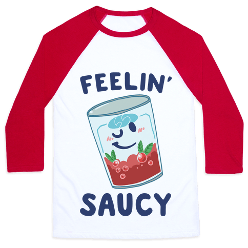 Feelin' Saucy  Baseball Tee