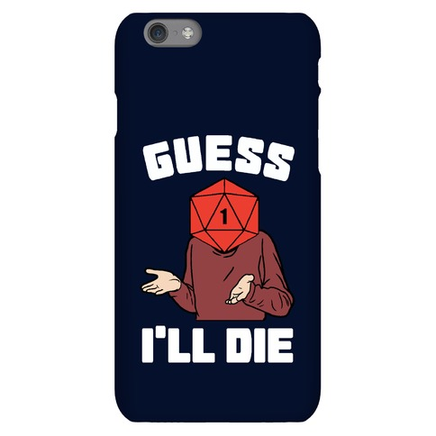 Guess I'll Die d20 Phone Case