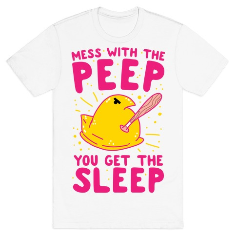 Mess With The Peep You Get The Sleep T-Shirt