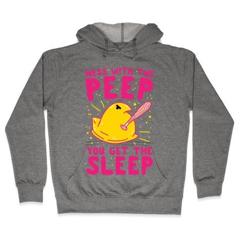 Mess With The Peep You Get The Sleep Hooded Sweatshirt