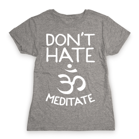Don't Hate Meditate Womens T-Shirt