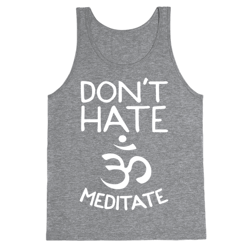 Don't Hate Meditate Tank Top