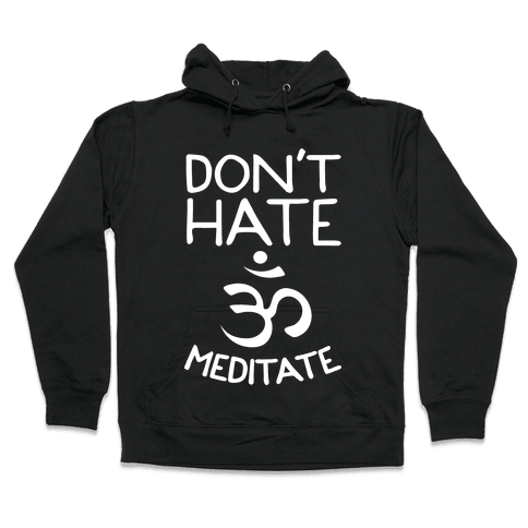 Don't Hate Meditate Hooded Sweatshirt