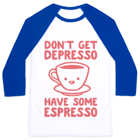 Don't Get Depresso Have Some Espresso Baseball Tee