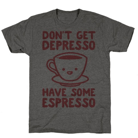 Don't Get Depresso Have Some Espresso T-Shirt