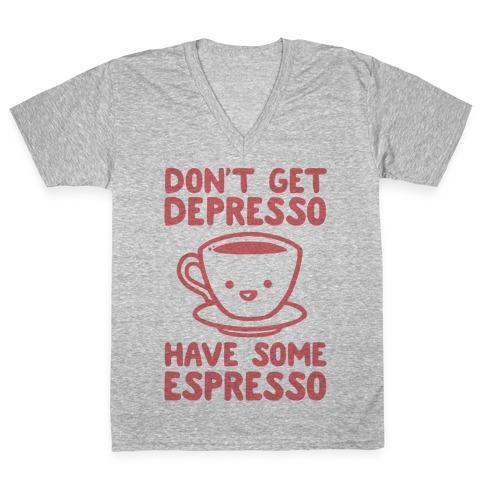 Don't Get Depresso Have Some Espresso V-Neck Tee Shirt
