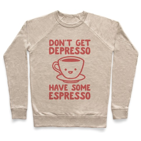 Don't Get Depresso Have Some Espresso Pullover