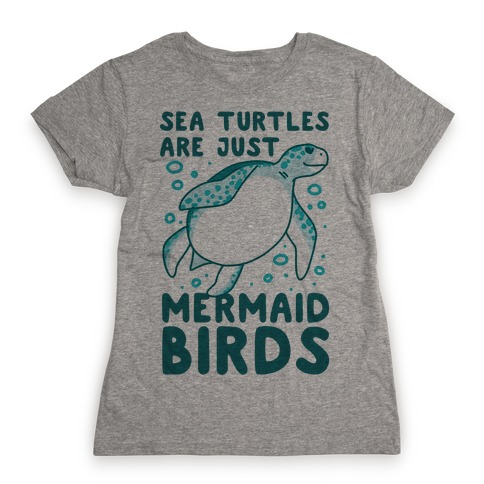 Sea Turtles are Just Mermaid Birds Womens T-Shirt