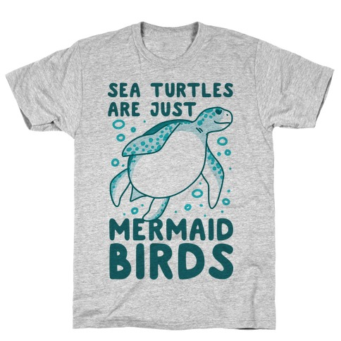 Sea Turtles are Just Mermaid Birds T-Shirt