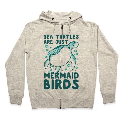 Sea Turtles are Just Mermaid Birds Zip Hoodie
