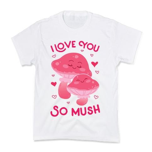 I Love You So Mush Kids T-Shirt